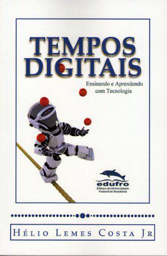 Tempos digitais - ensinando e aprendendo com tecnologia