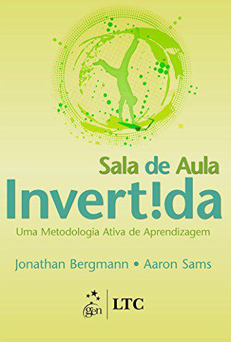 Sala de aula invertida - uma metodologia ativa de aprendizagem - livros sobre tecnologia na educação